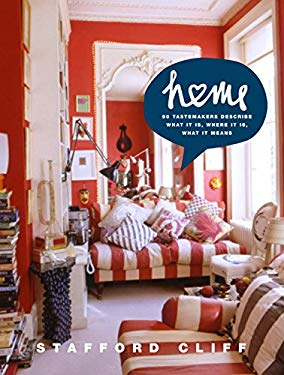Home: 50 Tastemakers Describe What It Is, Where It Is, What It Means 9781579653491