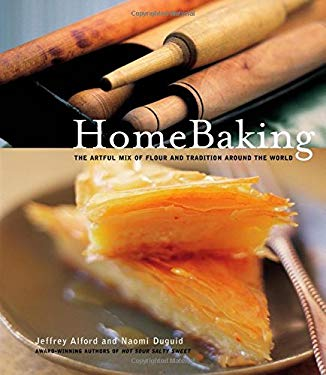 Homebaking: The Artful Mix of Flour and Tradition Around the World 9781579651749
