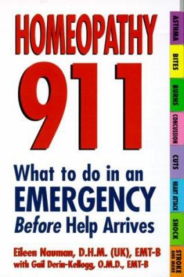 Homeopathy 911: What to Do in an Emergency Before Help Arrives: What to Do in an Emergency Before Help Arrives 9781575666945