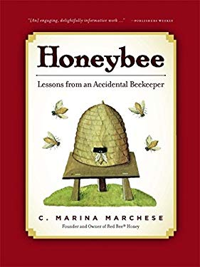 Honeybee: Lessons from an Accidental Beekeeper 9781579128159