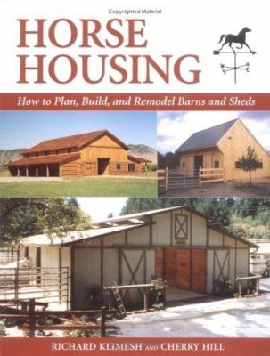 Horse Housing: How to Plan, Build, and Remodel Barns and Sheds 9781570762161