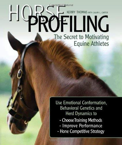Horse Profiling: The Secret to Motivating Equine Athletes: Using Emotional Conformation, Behavioral Genetics, and Herd Dynamics to Choose Training Met 9781570765087