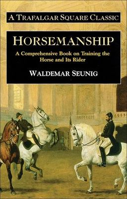 Horsemanship: A Comprehensive Book on Training the Horse and Its Rider 9781570762390