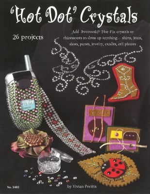 Hot Dot Crystals: Add Swarovski Hot Fix Crystals or Rhinestones to Dress Up Anything 9781574213041