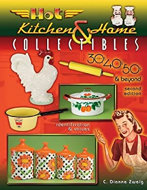 Hot Kitchen & Home Collectibles: Of the 30's, 40's, 50's & Beyond 9781574326390