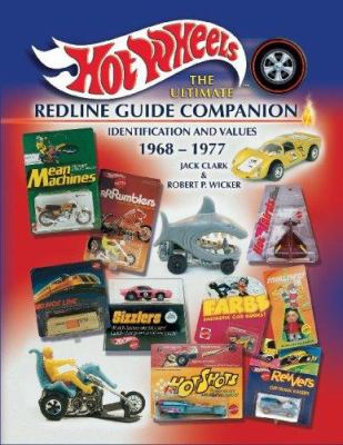 Hot Wheels the Ultimate Redline Guide Companion 1968-1977: Identification and Values 9781574325393