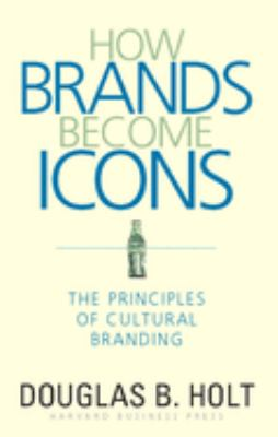 How Brands Become Icons: The Principles of Cultural Branding 9781578517749