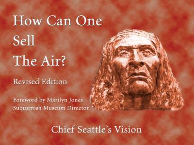 How Can One Sell the Air?: Chief Seattle's Vision 9781570671739