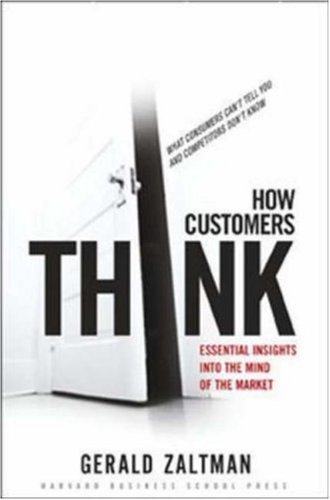 How Customers Think: Essential Insights Into the Mind of the Market 9781578518265