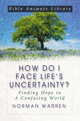 How Do I Face Life's Uncertainty?: Finding Hope in a Confusing World (Bible Answer Library) Norman Warren