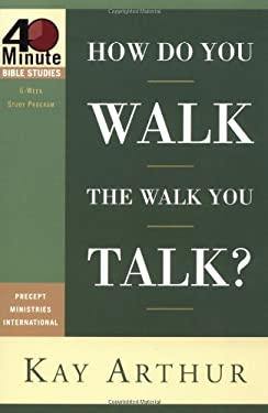 How Do You Walk the Walk You Talk? 9781578564798