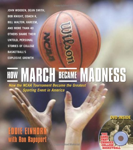 How March Became Madness: How the NCAA Tournament Became the Greatest Sporting Event in America 9781572438095