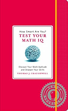 How Smart Are You? Test Your Math IQ: Discover Your Math Aptitude and Sharpen Your Skills 9781579129033