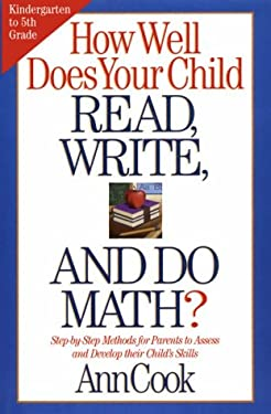 How Well Does Your Child Read, Write, and Do Math?: Step-By-Step Methods for Parents to Assess and Develop Their Child's Skills 9781578660742