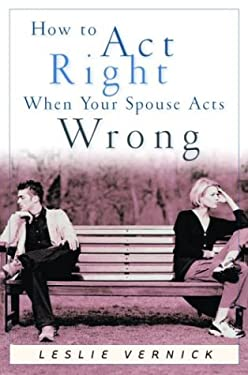 How to Act Right When Your Spouse Acts Wrong 9781578563975