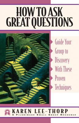 How to Ask Great Questions: Guide Your Group to a Meaningful Life-Changing Experience 9781576830789