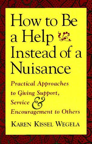 How to Be a Help Instead of a Nuisance: Practical Approaches to Giving Support, Service, and Encouragement to Others 9781570621505
