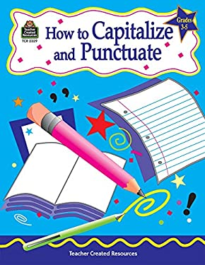 How to Capitalize and Punctuate, Grades 3-5 9781576903292