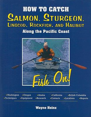 How to Catch Salmon, Sturgeon, Lingcod, Rockfish, and Halibut Along the Pacific Coast 9781571884213