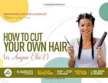 How to Cut Your Own Hair (or Anyone Else's!): 15 Haircuts with Variations 9781579125929
