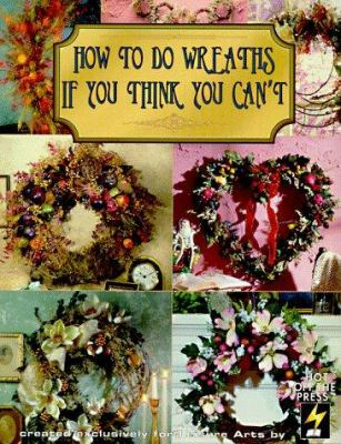 How to Do Wreaths If You Think You Can't (Leisure Arts #15827) 9781574860603