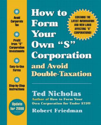 How to Form Your Own S Corporation and Avoid Double-Taxation 9781574101263