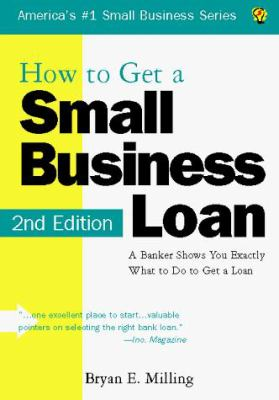 How to Get a Small Business Loan: A Banker Shows You Exactly What to Do to Get a Loan 9781570713415