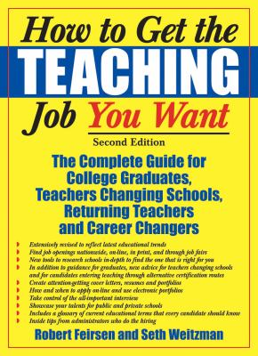 How to Get the Teaching Job You Want: The Complete Guide for College Graduates, Teachers Changing Schools, Returning Teachers and Career Changers 9781579220686