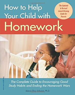How to Help Your Child with Homework: The Complete Guide to Encouraging Good Study Habits and Ending the Homework Wars 9781575421681
