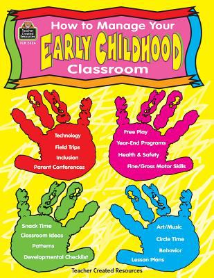 How to Manage Your Early Childhood Classroom 9781576903247