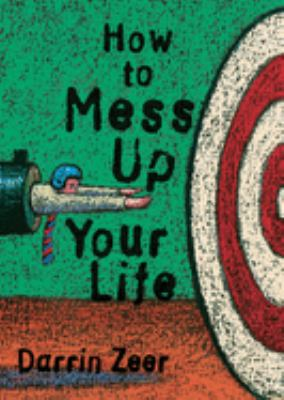 How to Mess Up Your Life!: One Lousy Day at a Time 9781573242790