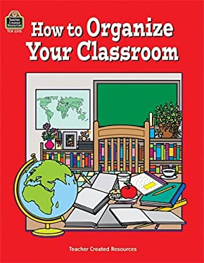 How to Organize Your Classroom 9781576905135