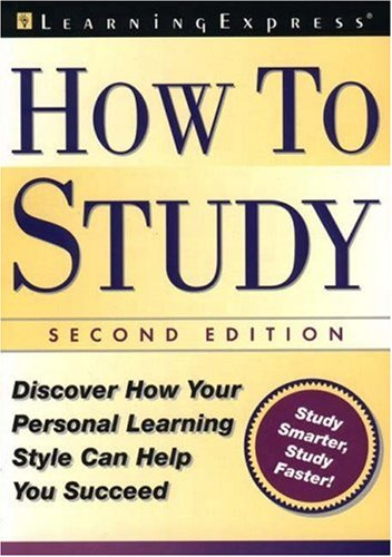How to Study, 2nd Edition: Use Your Personal Learning Style to Help You Succeed 9781576853085