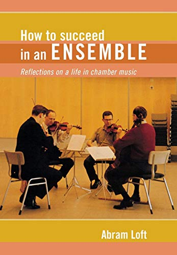 How to Succeed in an Ensemble: Reflections on a Life in Chamber Music 9781574670783