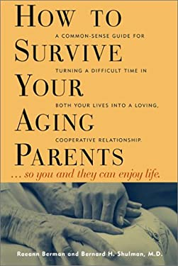How to Survive Your Aging Parents: So You and They Can Enjoy Life 9781572840379