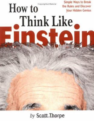 How to Think Like Einstein: Simple Ways to Solve Impossible Problems 9781570715853