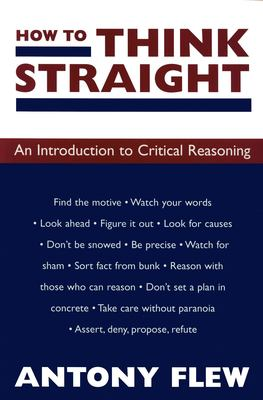 How to Think Straight: An Introduction to Critical Reasoning 9781573922395