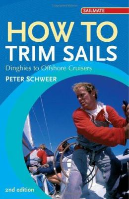 How to Trim Sails: Dinghies to Offshore Cruisers 9781574092202