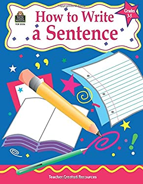 How to Write a Sentence, Grades 3-5 9781576903261