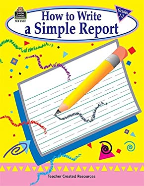 How to Write a Simple Report, Grades 1-3 9781576905029