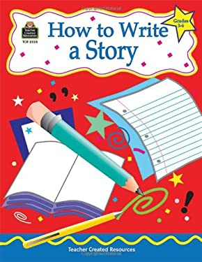 How to Write a Story, Grades 3-6 9781576903285