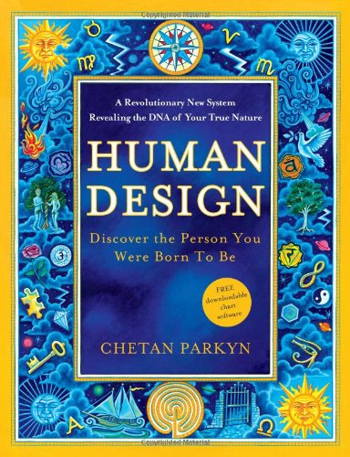 Human Design: Discover the Person You Were Born to Be: A Revolutionary New System Revealing the DNA of Your True Nature 9781577319412