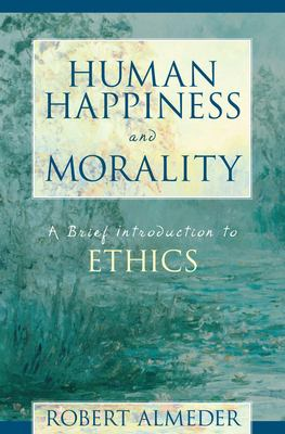 Human Happiness and Morality: A Brief Introduction to Ethics 9781573927604