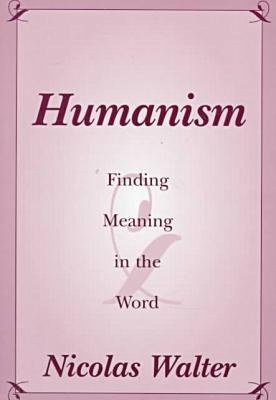 Humanism: Finding Meaning in the Word 9781573922098