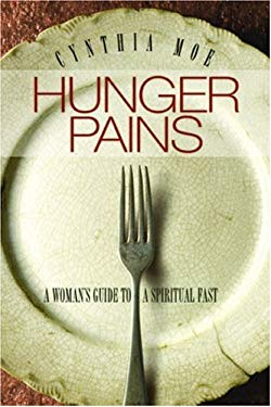 Hunger Pains: A Woman's Guide to a Spiritual Fast 9781576837160