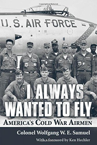 I Always Wanted to Fly: America's Cold War Airmen 9781578063994