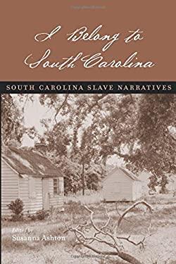 I Belong to South Carolina: South Carolina Slave Narratives 9781570039010