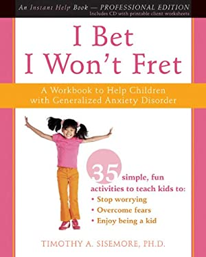 I Bet I Won't Fret: A Workbook to Help Children with Generalized Anxiety Disorder [With CDROM] 9781572246584