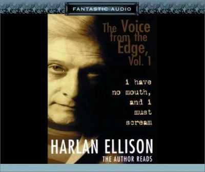 I Have No Mouth, and I Must Scream: The Voice from the Edge, Vol. I 9781574535372