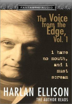 I Have No Mouth, and I Must Scream: The Voice from the Edge, Vol. I 9781574534221
